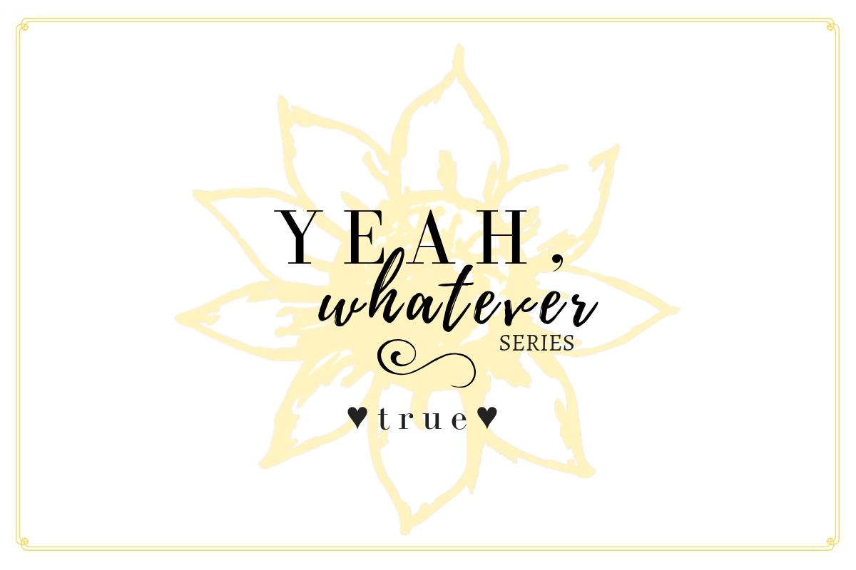 Yeah, Whatever - #1 True by Pearl Allard (Look Up Sometimes)